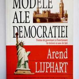 Arend Lijphart - Modele ale democratiei. Forme de guvernare si functionare in treizeci si sase de tari