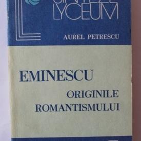 Aurel Petrescu - Eminescu originile romantismului