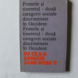 Carol Roman - Femeile si tineretul - doua categorii sociale discriminate in Occident. De ce s-a sinucis Jane Weiss?