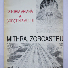 Charles Autran - Istoria ariana a crestinismului. Mithra, Zoroastru