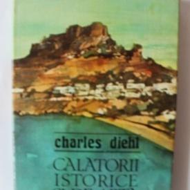 Charles Diehl - Calatorii istorice si de arta (editie hardcover)