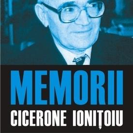 Cicerone Ionitoiu - Memorii (Din tara sarmelor ghimpate. Drama Romaniei vazuta din exil, 2 vol.)