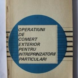 Colectiv autori - Operatiuni de comert exterior pentru intreprinzatori particulari