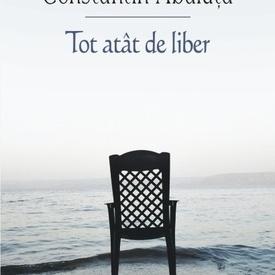Constantin Abaluta - Tot atat de liber