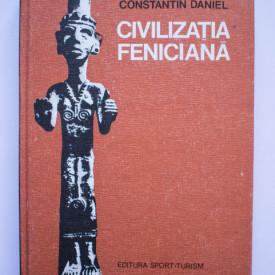 Constantin Daniel - Civilizatia feniciana (editie hardcover)