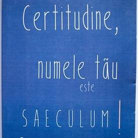 Cornel Cotutiu (coord.) - Certitudine, numele tau este SAECULUM!