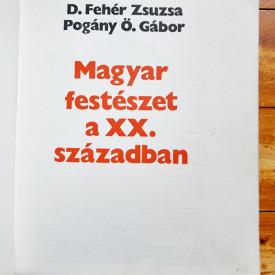 D. Feher Zsuzsa, Pogany O. Gabor - Magyar festeszet a XX. szaszadban (editie harcover)