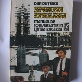 Dan Dutescu - Spoken English. Manual de conversatie in limba engleza