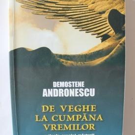 Demostene Andronescu - De veghe la cumpana vremilor (articole, cronic, marturii)