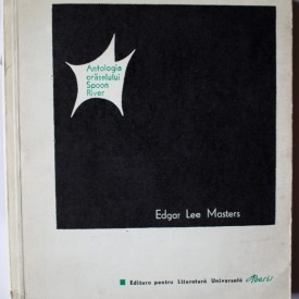 Edgar Lee Masters - Antologia oraselului Spoon River