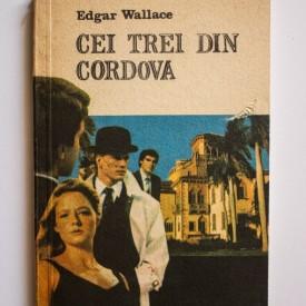 Edgar Wallace - Cei trei din Cordova