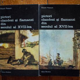 Eduard Plietzsch - Pictori olandezi si flamanzi din secolul al XVII-lea (2 vol.)