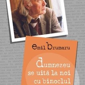 Emil Brumaru - Dumnezeu se uita la noi cu binoclul