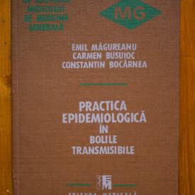 Emil Magureanu, Carmen Busuioc, Constantin Bocarnea - Practica epidemiologica in bolile transmisibile (editie hardcover)
