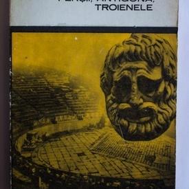 Eschil, Sofocle, Euripide - Persii, Antigona, Troienele