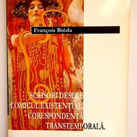 Francois Breda - Scrisori despre comicul existential. Corespondenta transtemporala