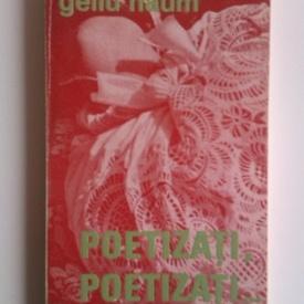 Gellu Naum - Poetizati, poetizati...