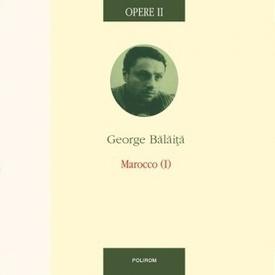 George Balaita - Opere I-III (3 vol., editie hardcover, Lumea in doua zile. Marocco I. Marocco II)