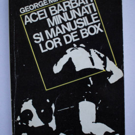 George Mihalache - Acei barbati minunati si manusile lor de box