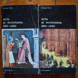 Georges Duby - Arta si societatea (980-1420) (2 vol.)