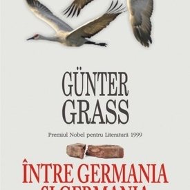 Gunter Grass - Intre Germania si Germania (editie hardcover)