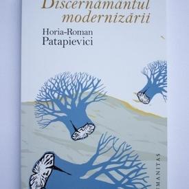 H.-R. Patapievici - Discernamantul modernizarii. 7 conferinte despre situatia de fapt
