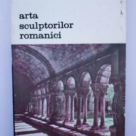 Henri Focillon - Arta sculptorilor romanici. Cercetari cu privire la istoria formelor