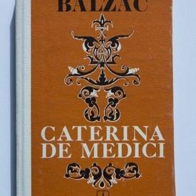 Honore de Balzac - Caterina de Medici (editie hardcover)