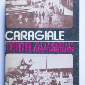 I. L. Caragiale - Tema si variatiuni (momente, schite, amintiri)