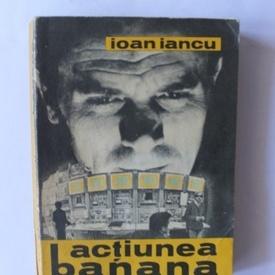 Ioan Iancu - Actiunea Banana
