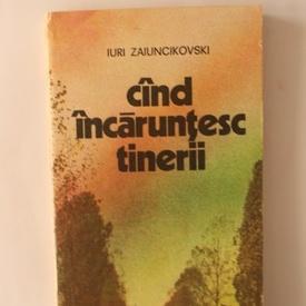 Iuri Zaiuncikovski - Cand incaruntesc tinerii