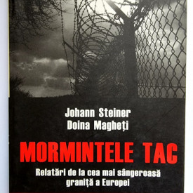 Johann Steiner, Doina Magheti - Mormintele tac. Relatari de la cea mai sangeroasa granita a Europei