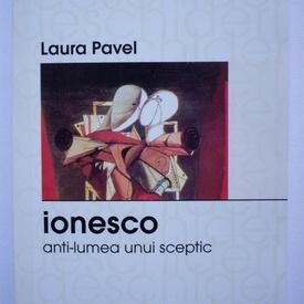 Laura Pavel - Ionesco. Anti-lumea unui sceptic