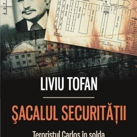 Liviu Tofan - Sacalul Securitatii. Teroristul Carlos in solda spionajului romanesc