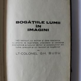 Lt. Colonel Gh. Budu - Bogatiile lumii in imagini (editie hardcover, cu numeroase ilustratii, cu autograf)