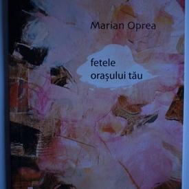 Marian Oprea - Fetele orasului tau (cu autograf)