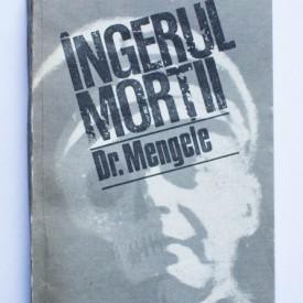 Mihai Stoian - Ingerul mortii. Exterminatorul Dr. Mengele