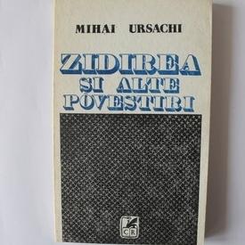 Mihai Ursachi - Zidirea si alte povestiri