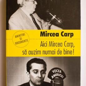 Mircea Carp - Aici Mircea Carp, sa auzim numai de bine!