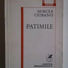 Mircea Ciobanu - Patimile (cu autograf)