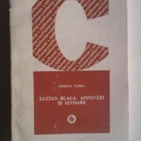 Mircea Vaida - Lucian Blaga. Afinitati si izvoare