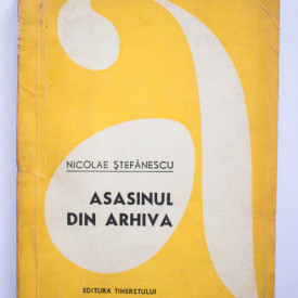 Nicolae Stefanescu - Asasinul din arhiva