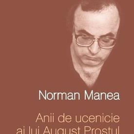 Norman Manea - Anii de ucenicie ai lui August Prostul (editie hardcover)