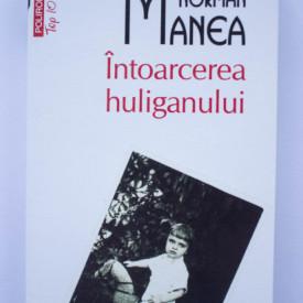 Norman Manea - Intoarcerea huliganului