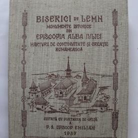 P.S. Episcop Emilia Birdas (edit.) - Biserici de lemn. Monumente istorice din Episcopia Alba Iuliei (cu autograful episcopului Emilian Birdas)