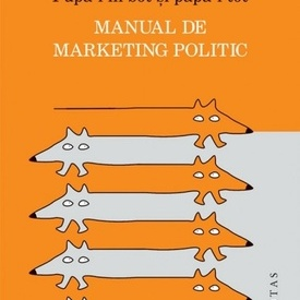 Paul Begala, James Carville - Pupa-l in bot si papa-i tot. Manual de marketing politic