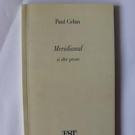 Paul Celan - Meridianul si alte proze