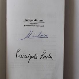 Radu Principe de Hohenzollern-Veringen - Europa din noi. Regalitatea si democratia-spectacol (cu autograful Princepelui Radu si al Regelui Mihai I al Romaniei)