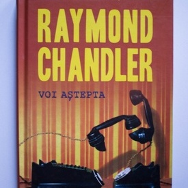 Raymond Chandler - Voi astepta (editie hardcover)