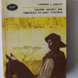 Roberto J. Payro - Hazliile ispravi ale nepotului lui Juan Moreira